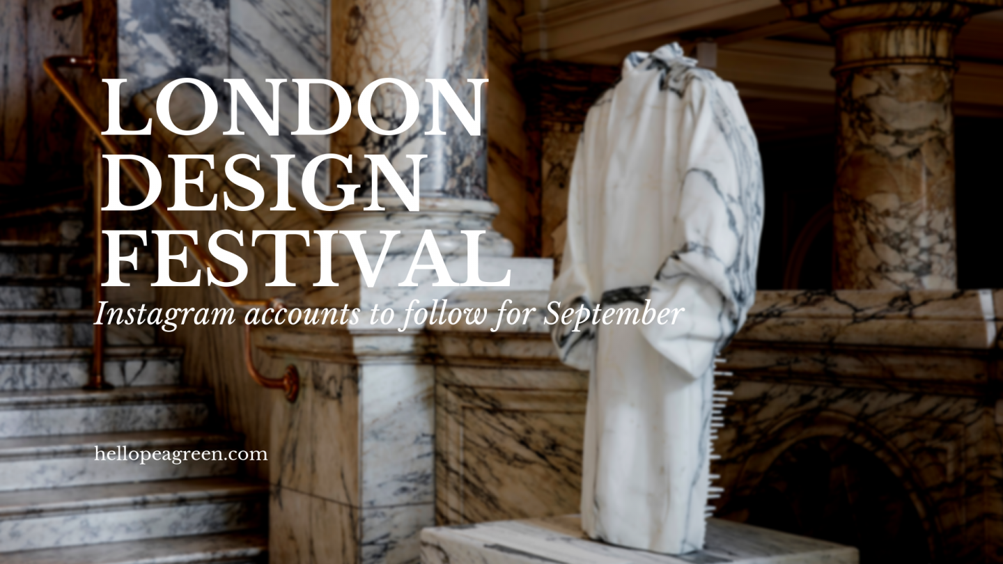 London Design Festival, LDF, September on Instagram, hellopeagreen, interiors blogger, friday follow